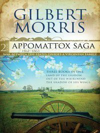 Appomattox: Three Books in One: Land of Shadow, Out of the Whirlwind, and The Shadow of His Wings, Gilbert Morris