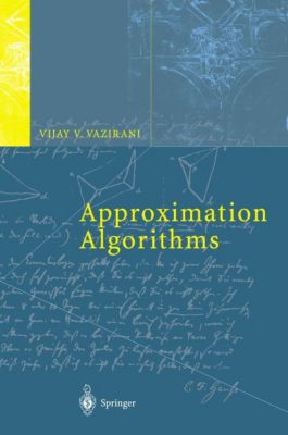 Approximation Algorithms, Vijay V. Vazirani