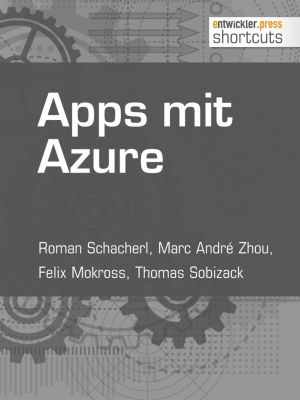 Apps mit Azure, Roman Schacherl, Felix Mokross, Thomas Sobizack, Marc André Zhou