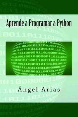 Aprende a Programar a Python, Ángel Arias