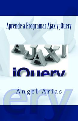 Aprende a Programar Ajax y jQuery, Ángel Arias