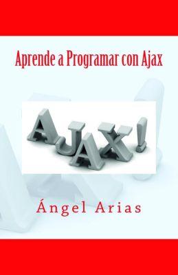 Aprende a Programar con Ajax, Ángel Arias