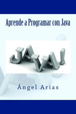 Aprende a Programar con Java, Ángel Arias
