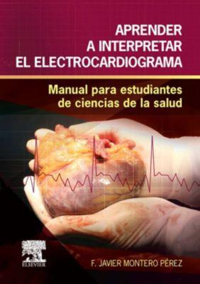 Aprender a interpretar el electrocardiograma, F. Javier Montero Pérez