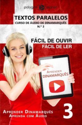 Aprender Dinamarquês   Aprenda com Áudio: Aprender Dinamarquês - Textos Paralelos   Fácil de ouvir   Fácil de ler - CURSO DE ÁUDIO DE DINAMARQUÊS N.º 3 (Aprender Dinamarquês   Aprenda com Áudio, #3), Polyglot Planet
