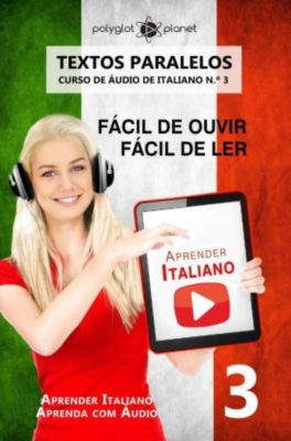 Aprender Italiano | Aprenda com Áudio: Aprender Italiano - Textos Paralelos | Fácil de ouvir | Fácil de ler | CURSO DE ÁUDIO DE ITALIANO N.º 3 (Aprender Italiano | Aprenda com Áudio), Polyglot Planet