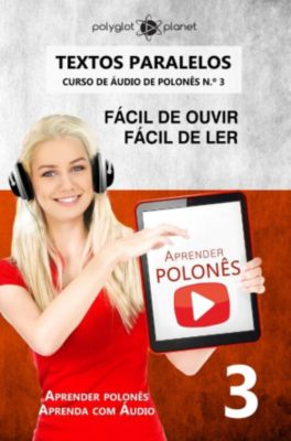 Aprender polonês | Aprenda com Áudio: Aprender polonês | Textos Paralelos | Fácil de ouvir - Fácil de ler | CURSO DE ÁUDIO DE POLONÊS N.º 3 (Aprender polonês | Aprenda com Áudio), Polyglot Planet