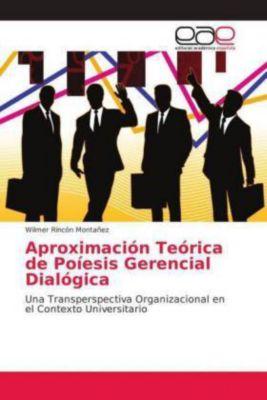 Aproximación Teórica de Poíesis Gerencial Dialógica, Wilmer Rincón Montañez