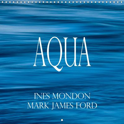 AQUA Ines Mondon Mark James Ford (Wall Calendar 2019 300 × 300 mm Square), Mark James Ford