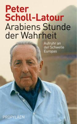 Arabiens Stunde der Wahrheit, Peter Scholl-Latour