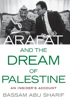 Arafat and the Dream of Palestine, Bassam Abu Sharif