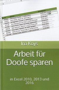 Arbeit für Doofe sparen in Excel 2010, 2013 und 2016, Ina Koys