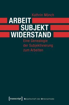 Arbeit, Subjekt, Widerstand, Kathrin Mönch