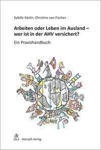 Arbeiten oder Leben im Ausland - wer ist in der AHV versichert?, Sybille Käslin, Christine von Fischer