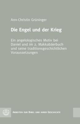 Arbeiten zur Bibel und ihrer Geschichte (ABG): Die Engel und der Krieg, Ann-Christin Grüninger
