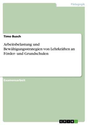 Arbeitsbelastung und Bewältigungsstrategien von Lehrkräften an Förder- und Grundschulen, Timo Busch