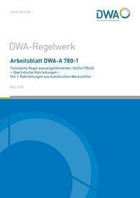 Arbeitsblatt DWA-A 780-1 Technische Regel wassergefährdender Stoffe (TRwS) Oberirdische Rohrleitungen - Teil 1: Rohrleit