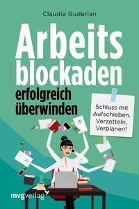 Arbeitsblockaden erfolgreich überwinden, Claudia Guderian