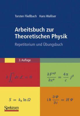 Arbeitsbuch zur Theoretischen Physik, Torsten Fliessbach, Hans Walliser