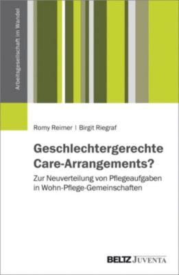 Arbeitsgesellschaft im Wandel: Geschlechtergerechte Care-Arrangements?, Birgit Riegraf, Romy Reimer