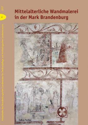 Arbeitshefte des Brandenburgischen Landesamtes für Denkmalpflege und Archäologischen Landsmuseums: Mittelalterliche Wandmalerei in der Mark Brandenburg
