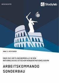 Arbeitskommando Sonderbau. Über die Häftlingsbordelle in den nationalsozialistischen Konzentrationslagern, Anne S. Respondek