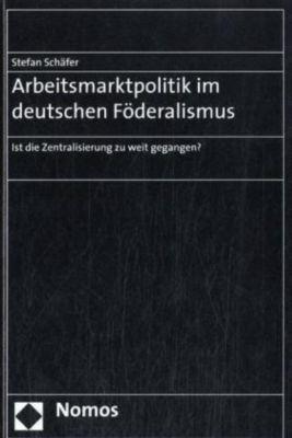 Arbeitsmarktpolitik im deutschen Föderalismus, Stefan Schäfer