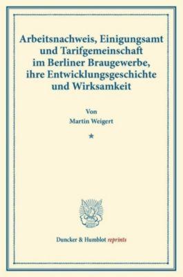 Arbeitsnachweis, Einigungsamt und Tarifgemeinschaft im Berliner Braugewerbe, ihre Entwicklungsgeschichte und Wirksamkeit, Martin Weigert