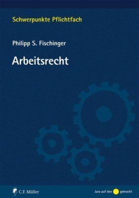 Arbeitsrecht, Philipp S. Fischinger