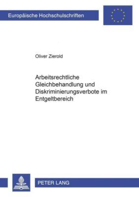 Arbeitsrechtliche Gleichbehandlung und Diskriminierungsverbote im Entgeltbereich, Oliver Zierold