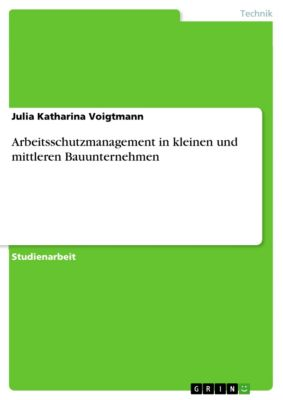 Arbeitsschutzmanagement in kleinen und mittleren Bauunternehmen, Julia Katharina Voigtmann