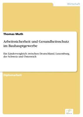 Arbeitssicherheit und Gesundheitsschutz im Bauhauptgewerbe, Thomas Muth