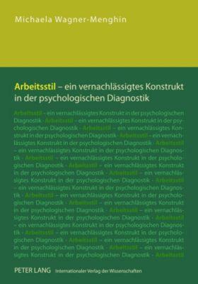 Arbeitsstil - ein vernachlässigtes Konstrukt in der psychologischen Diagnostik - Michaela Wagner-Menghin |