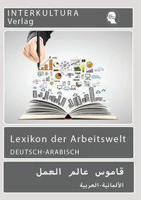 Arbeitswelt Lexikon, Deutsch-Arabisch - Noor Nazrabi |