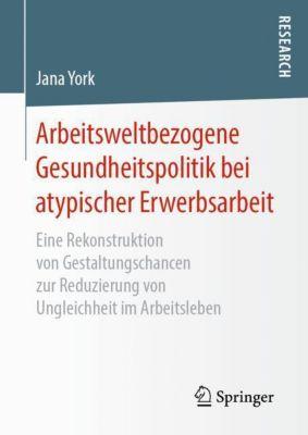 Arbeitsweltbezogene Gesundheitspolitik bei atypischer Erwerbsarbeit - Jana York |