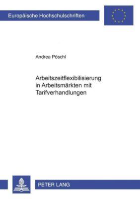 Arbeitszeitflexibilisierung in Arbeitsmärkten mit Tarifverhandlungen, Andrea Pöschl