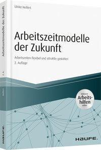 Arbeitszeitmodelle der Zukunft - inkl. Arbeitshilfen online, Ulrike Hellert