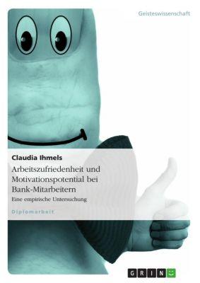 Arbeitszufriedenheit und Motivationspotential bei Bank-Mitarbeitern, Claudia Ihmels