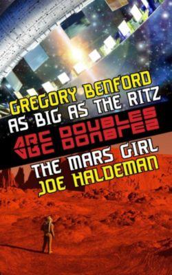 ARC Doubles: The Mars Girl & As Big as the Ritz (ARC Doubles, #1), Gregory Benford, Joe Haldeman