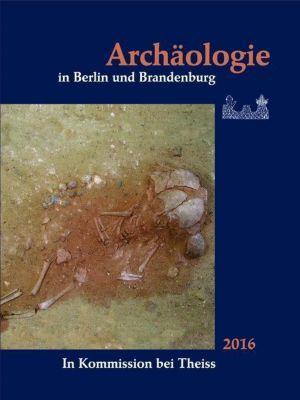 Archäologie in Berlin und Brandenburg 2016