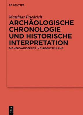 Archäologische Chronologie und historische Interpretation, Matthias Friedrich