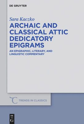 Archaic and Classical Attic Dedicatory Epigrams, Sara Kaczko