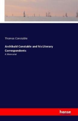 Archibald Constable and his Literary Correspondents, Thomas Constable