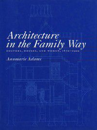 Architecture in the Family Way, Annmarie Adams