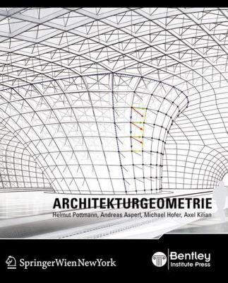 Architekturgeometrie, Helmut Pottmann, Andreas Asperl, Michael Hofer, Axel Kilian