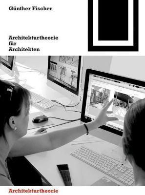 Architekturtheorie für Architekten, Günther Fischer