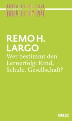 Archiv der Zukunft – Flugschriften: Wer bestimmt den Lernerfolg: Kind, Schule, Gesellschaft?, Remo H. Largo