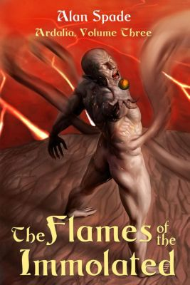 Ardalia: Ardalia: The Flames of the Immolated (Book Three), Alan Spade
