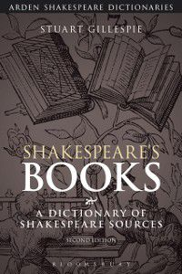 Arden Shakespeare Dictionaries: Shakespeare's Books, Stuart Gillespie