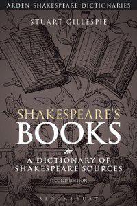 Arden Shakespeare Dictionaries: Shakespeare's Books, Stuart Gillespie